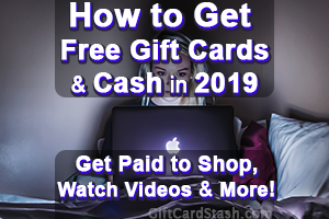 How to Get Free Gift Cards & Cash in 2019
